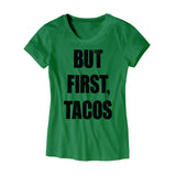 Womens But First Tacos T-Shirt