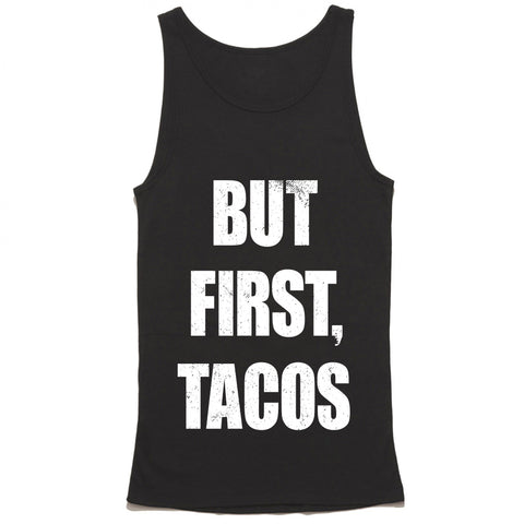 But First Tacos Tank Top