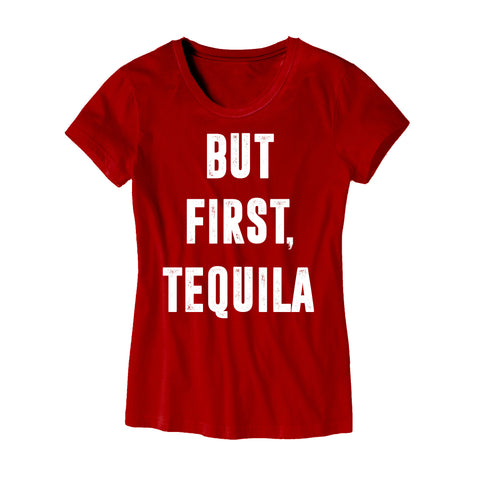 But First Tequila Womens T-Shirt