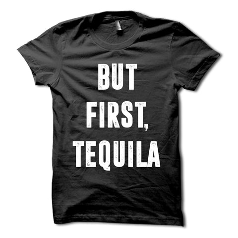 But First Tequila Shirt