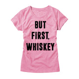 But First Whiskey Womens Shirt