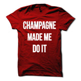 Champagne Made Me Do It Shirt