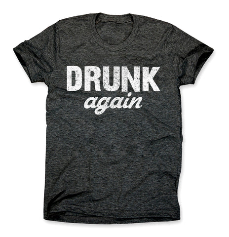 Drunk Again Shirt