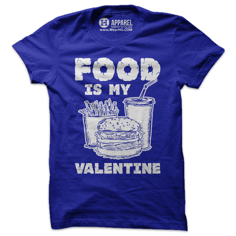Food is my Valentine T-Shirt