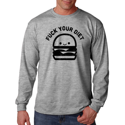 Fuck Your Diet Long Sleeve Shirt
