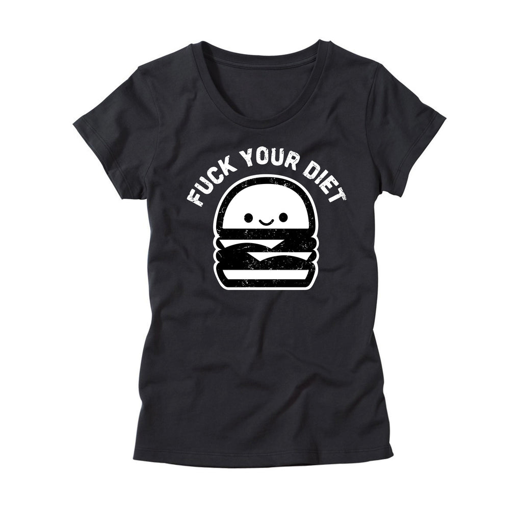 Fuck your Diet Womens T Shirt