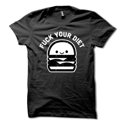 Fuck Your Diet Shirt