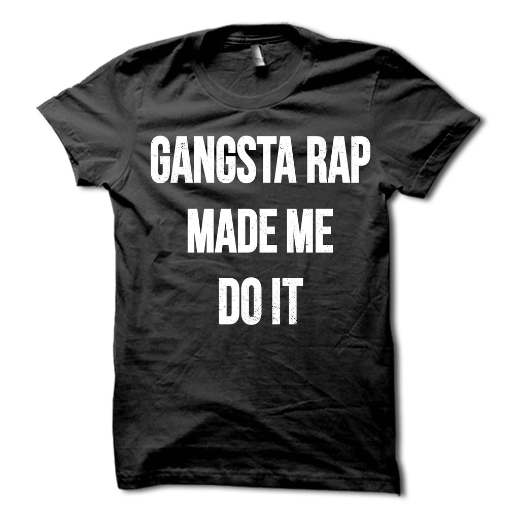 Gangsta Rap Made Me Do It Shirt