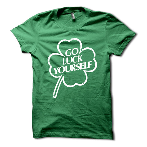 Go Luck Yourself Shirt