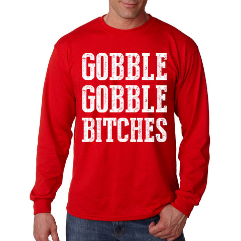 Gobble Gobble Bitches Long Sleeve T-Shirt