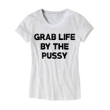 Grab Life by the Pussy Womens T-Shirt