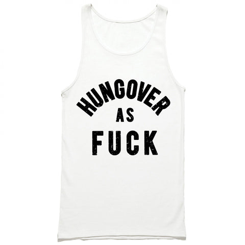 Hungover As Fuck Tank Top