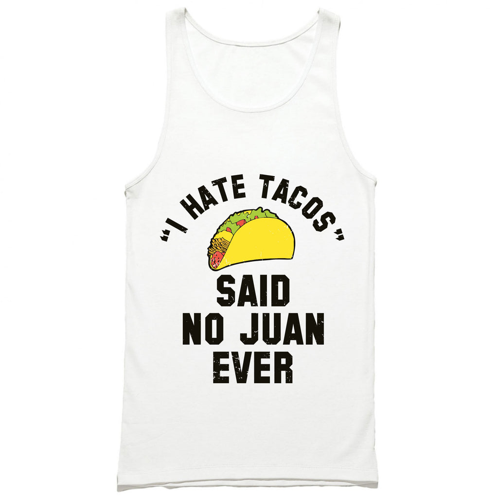 I Hate Tacos Said No Juan Ever Tank Top
