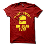 I Hate Tacos Said No Juan Ever Shirt