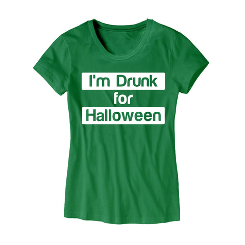 Womens I'm Drunk for Halloween T-Shirt