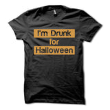 I'm Drunk for Halloween Shirt