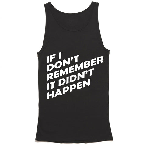 If I Dont Remember It Didnt Happen Tank Top