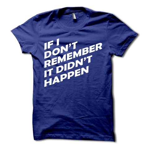If I Dont Remember it Didnt Happen Shirt