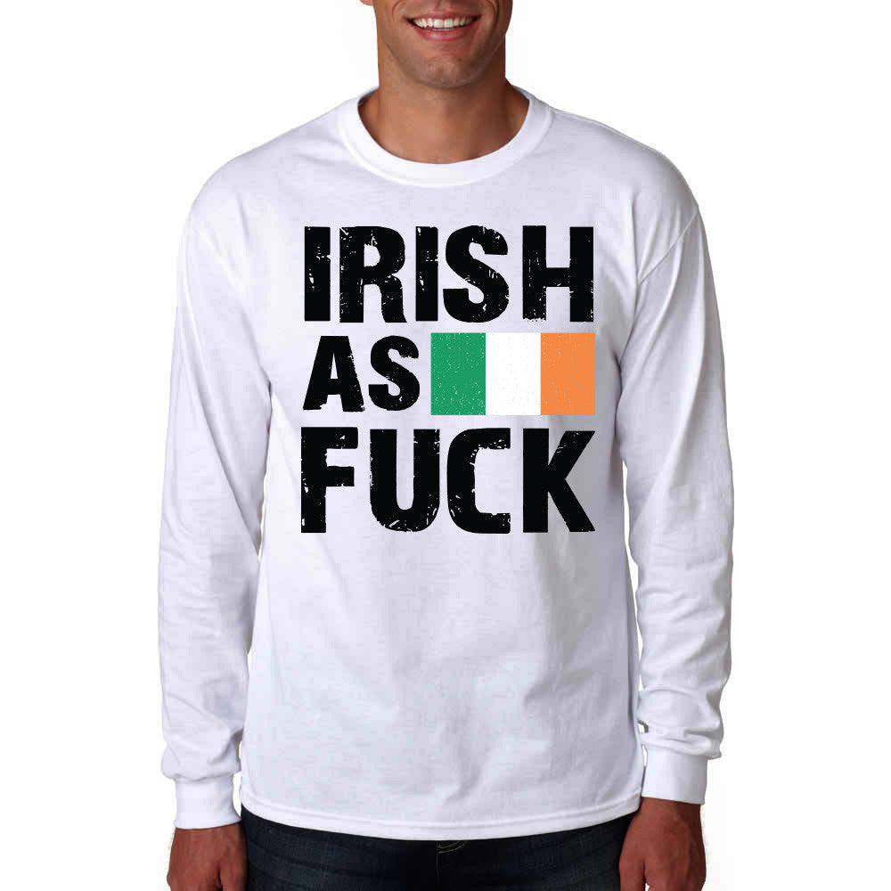 Irish As Fuck Long Sleeve Shirt