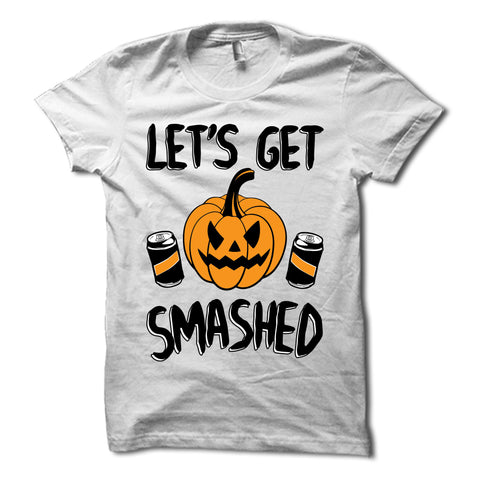 Lets Get Smashed Shirt