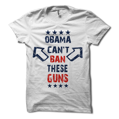 Obama Can't Ban These Guns Shirt