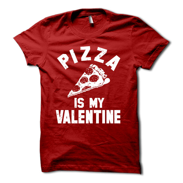 Pizza Is My Valentine Shirt Valentines Day Gag Tshirt