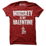 Whiskey is my Valentine T-Shirt