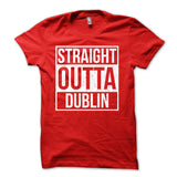 Straight Outta Dublin Shirt