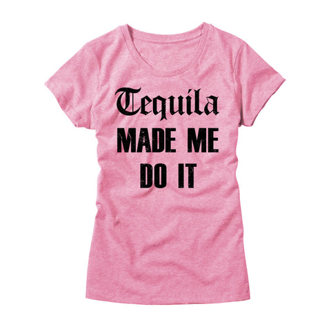 Tequila Made Me Do It Womens T-Shirt