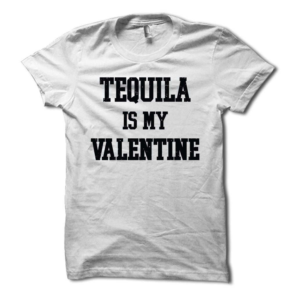 b6c51ace Tequila Is My Valentine Shirt - Funny Valentines TShirt – HG Apparel