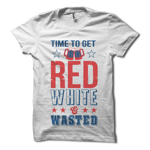 Time to Get Red White and Wasted Shirt