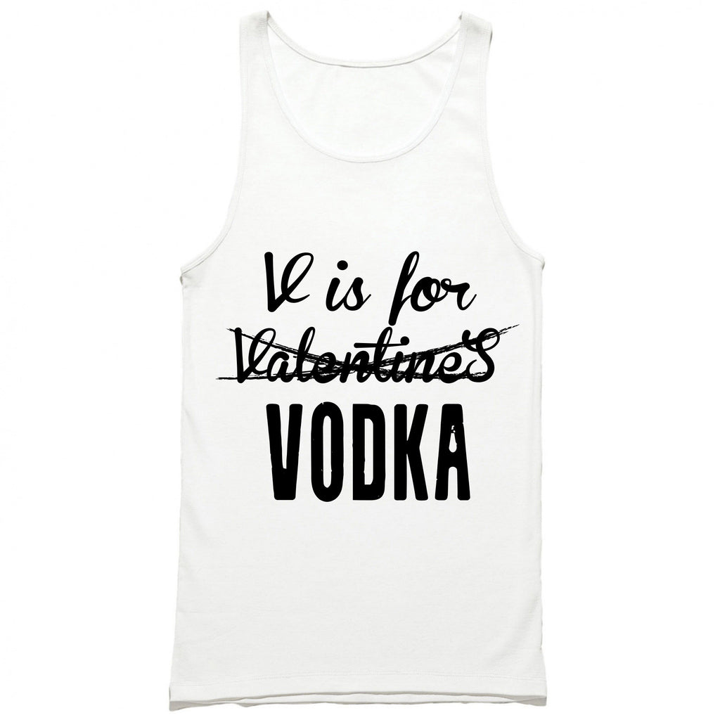 V is For Vodka Not Valentine Tank Top