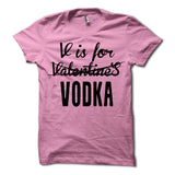 V Is For Vodka Not Valentines Shirt