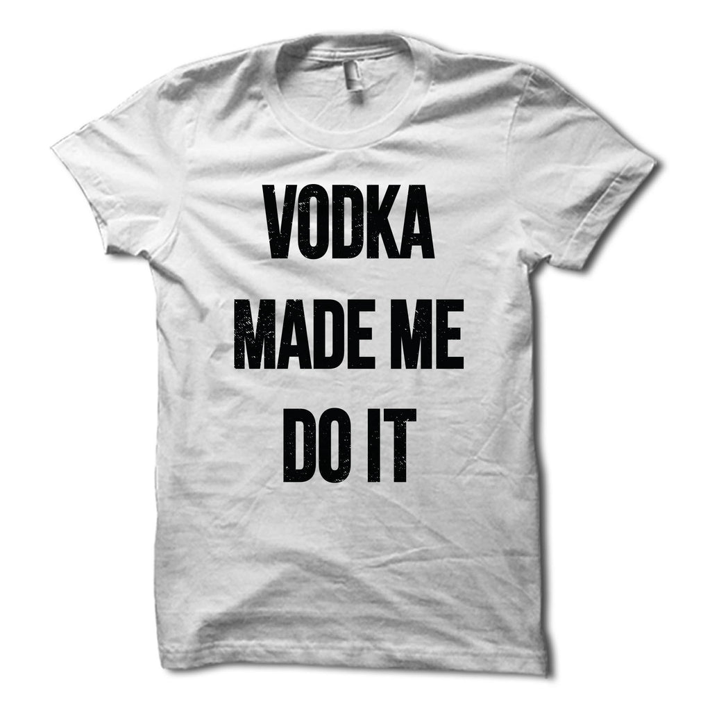 Vodka Made Me Do It Shirt