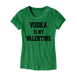 Vodka Is My Valentine Womens T Shirt