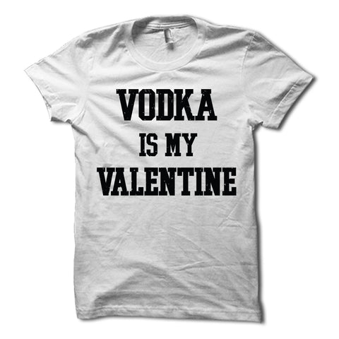 Vodka Is My Valentine Shirt