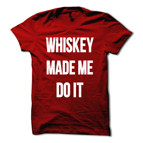 Whiskey Made Me Do It Shirt