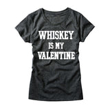 Whiskey Is My Valentine Womens T-Shirt