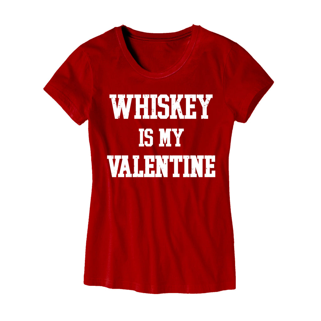 Whiskey Is My Valentine Womens T Shirt