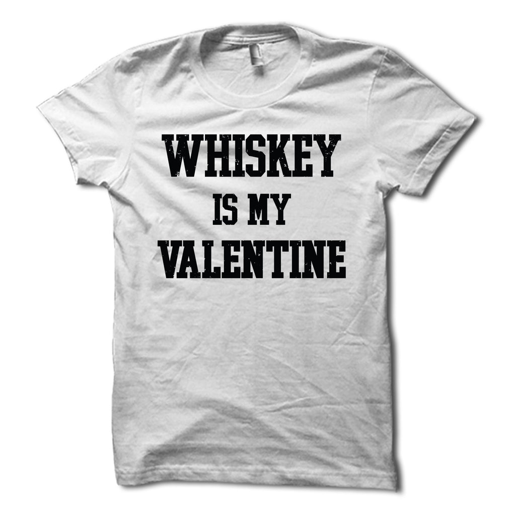 Whiskey Is My Valentine Shirt