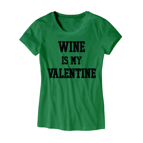Wine Is My Valentine Womens T-Shirt