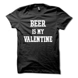 Beer Is My Valentine Shirt