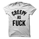 Creepy as Fuck Shirt