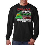Dont Be a Cotton Headed Ninny Muggins Long Sleeve Shirt