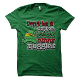 Don't Be A Cotton Headed Ninny Muggins T-Shirt