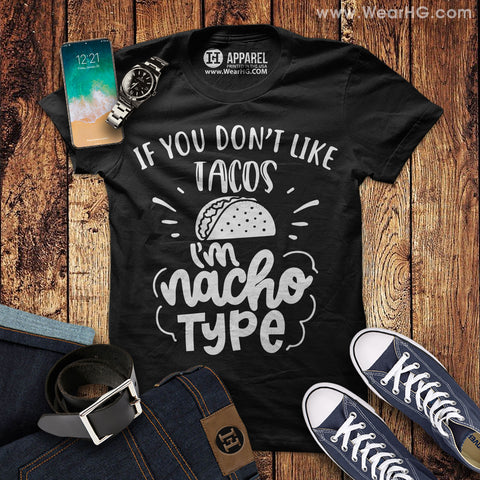 If You Dont Like Tacos Im Nacho Type Shirt