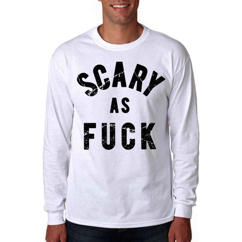 Scary as Fuck Long Sleeve Shirt