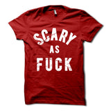 Scary As Fuck Shirt