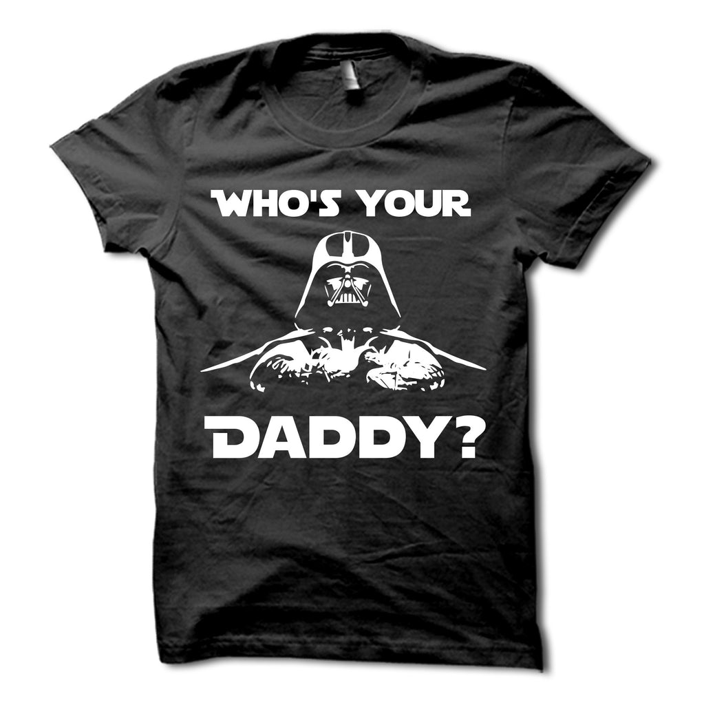 Darth Vader Who's Your Daddy Shirt