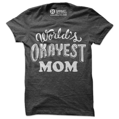 Worlds Okayest Mom Shirt